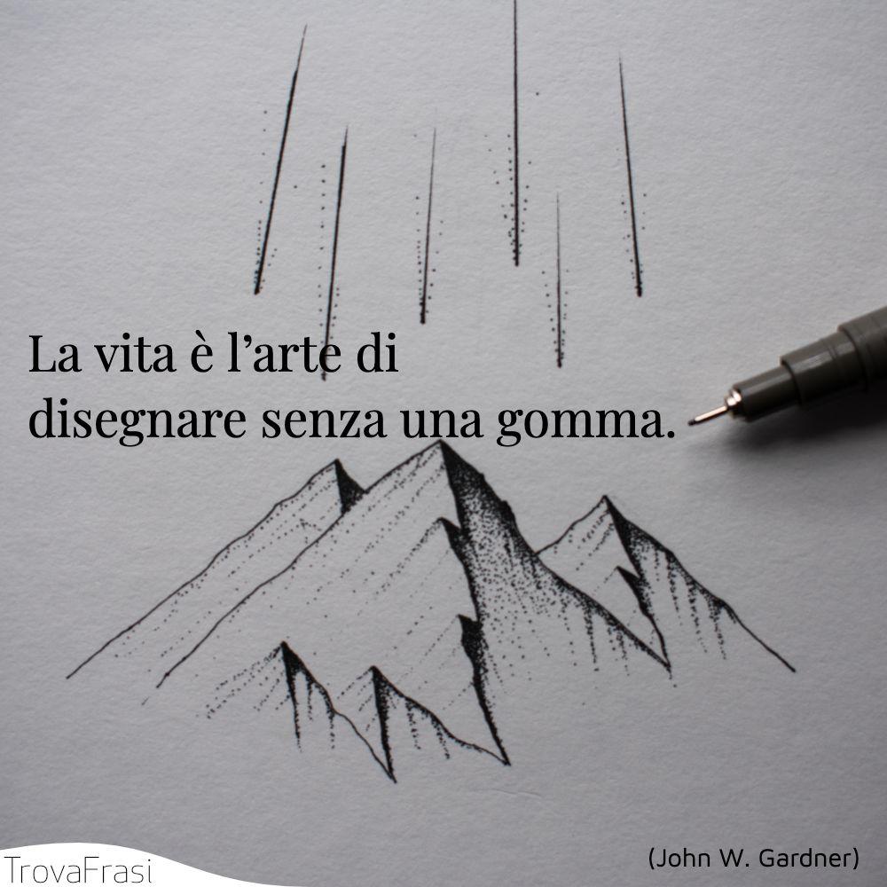 La vita è l'arte di disegnare senza una gomma.