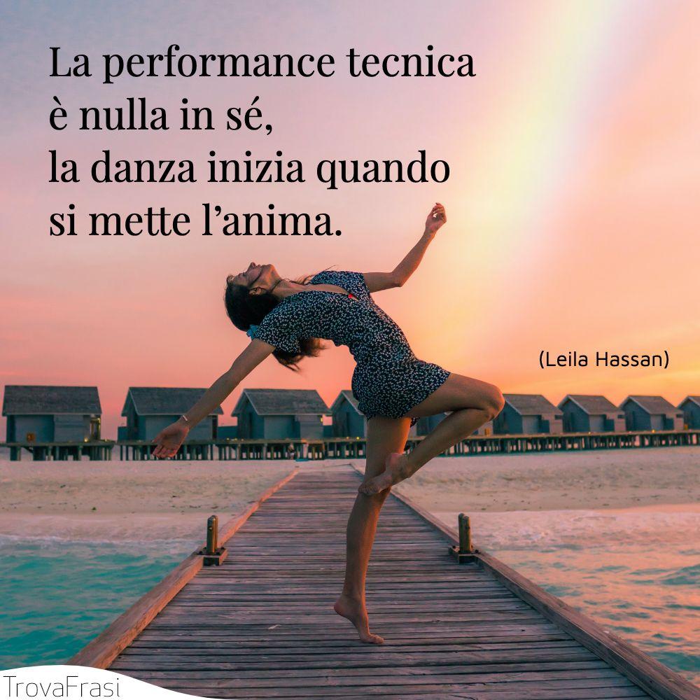 La performance tecnica è nulla in sé, la danza inizia quando si mette l'anima.