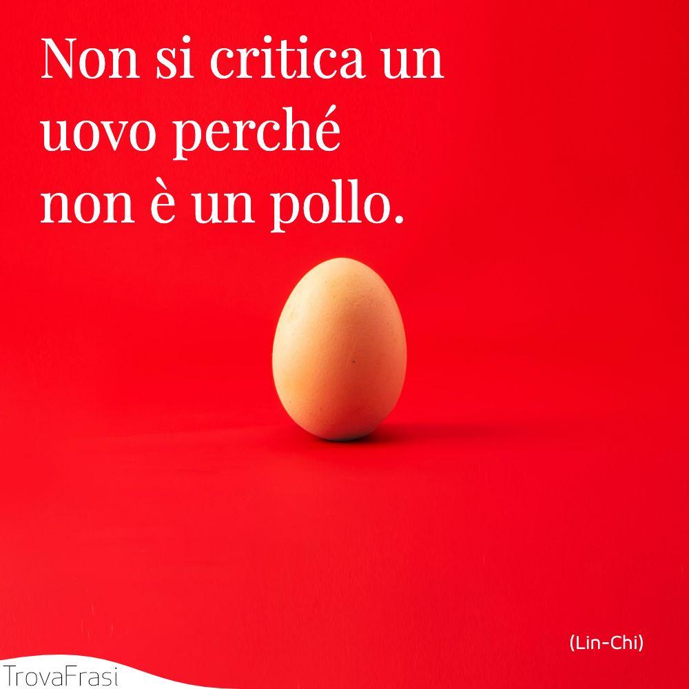 Non si critica un uovo perché non è un pollo.