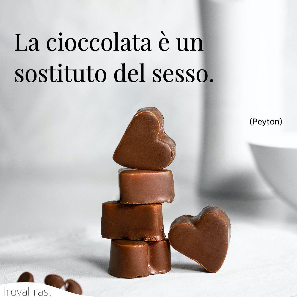 La cioccolata è un sostituto del sesso.