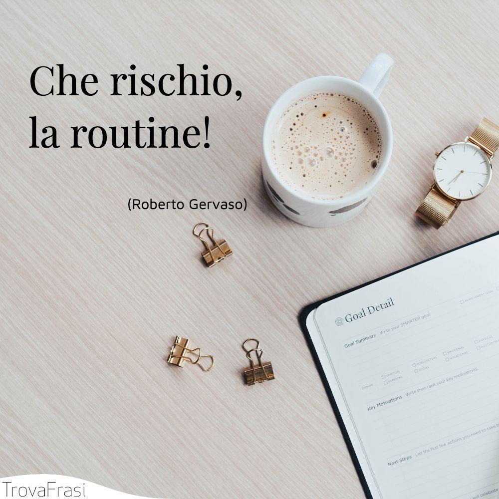 Che rischio, la routine!