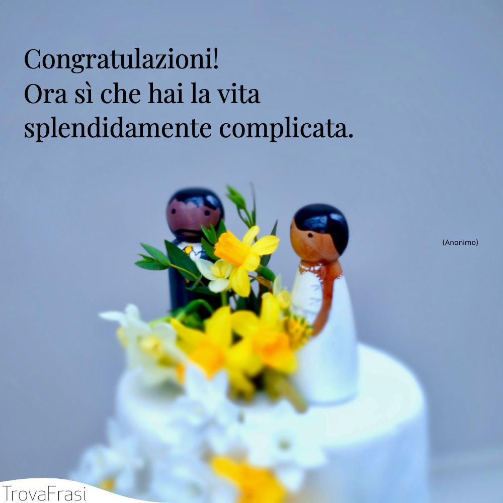 Congratulazioni! Ora sì che hai la vita splendidamente complicata.