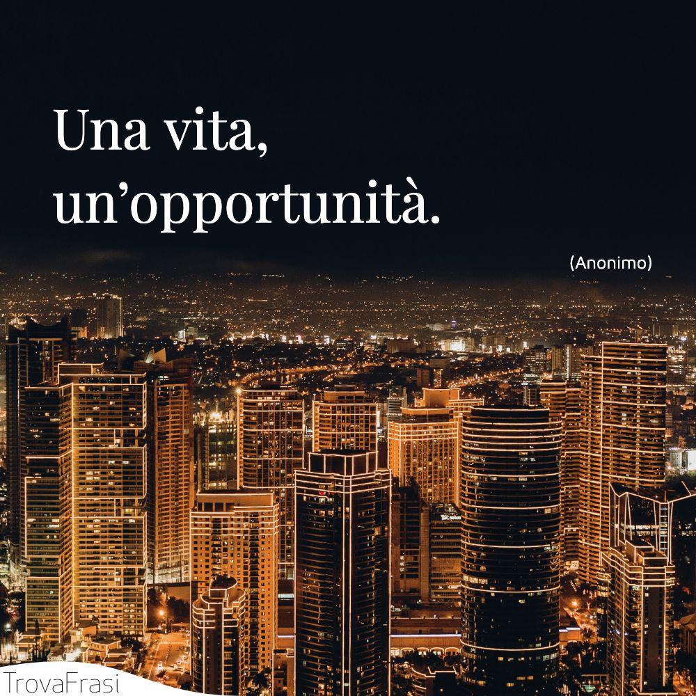 Una vita, un'opportunità.