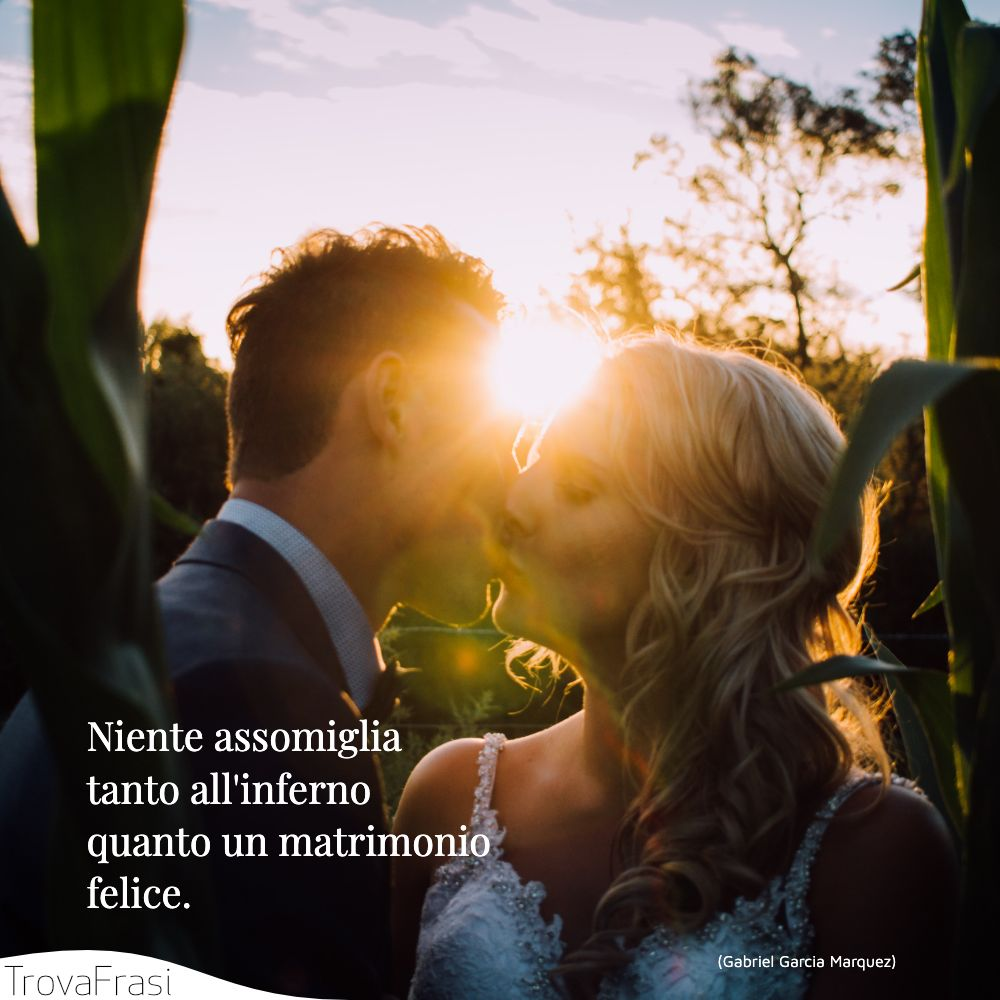 Niente assomiglia tanto all'inferno quanto un matrimonio felice.