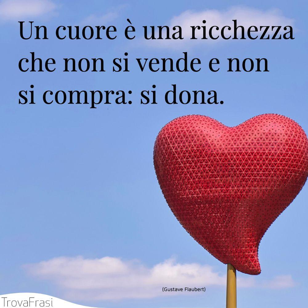 Un cuore è una ricchezza che non si vende e non si compra: si dona.