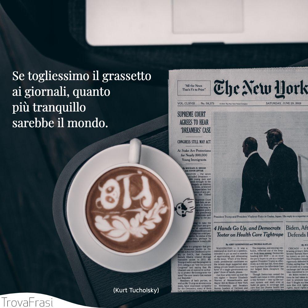 Se togliessimo il grassetto ai giornali, quanto più tranquillo sarebbe il mondo.