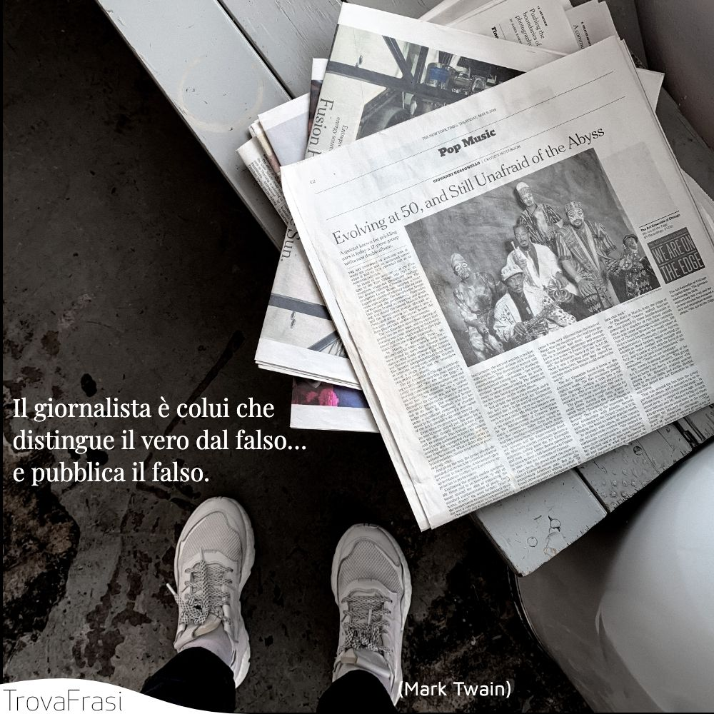 Il giornalista è colui che distingue il vero dal falso… e pubblica il falso.