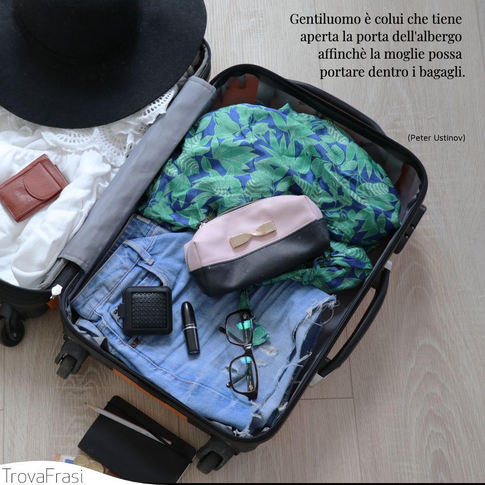 Gentiluomo è colui che tiene aperta la porta dell'albergo affinchè la moglie possa portare dentro i bagagli.