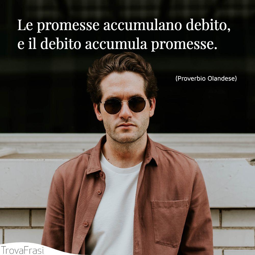 Le promesse accumulano debito, e il debito accumula promesse.