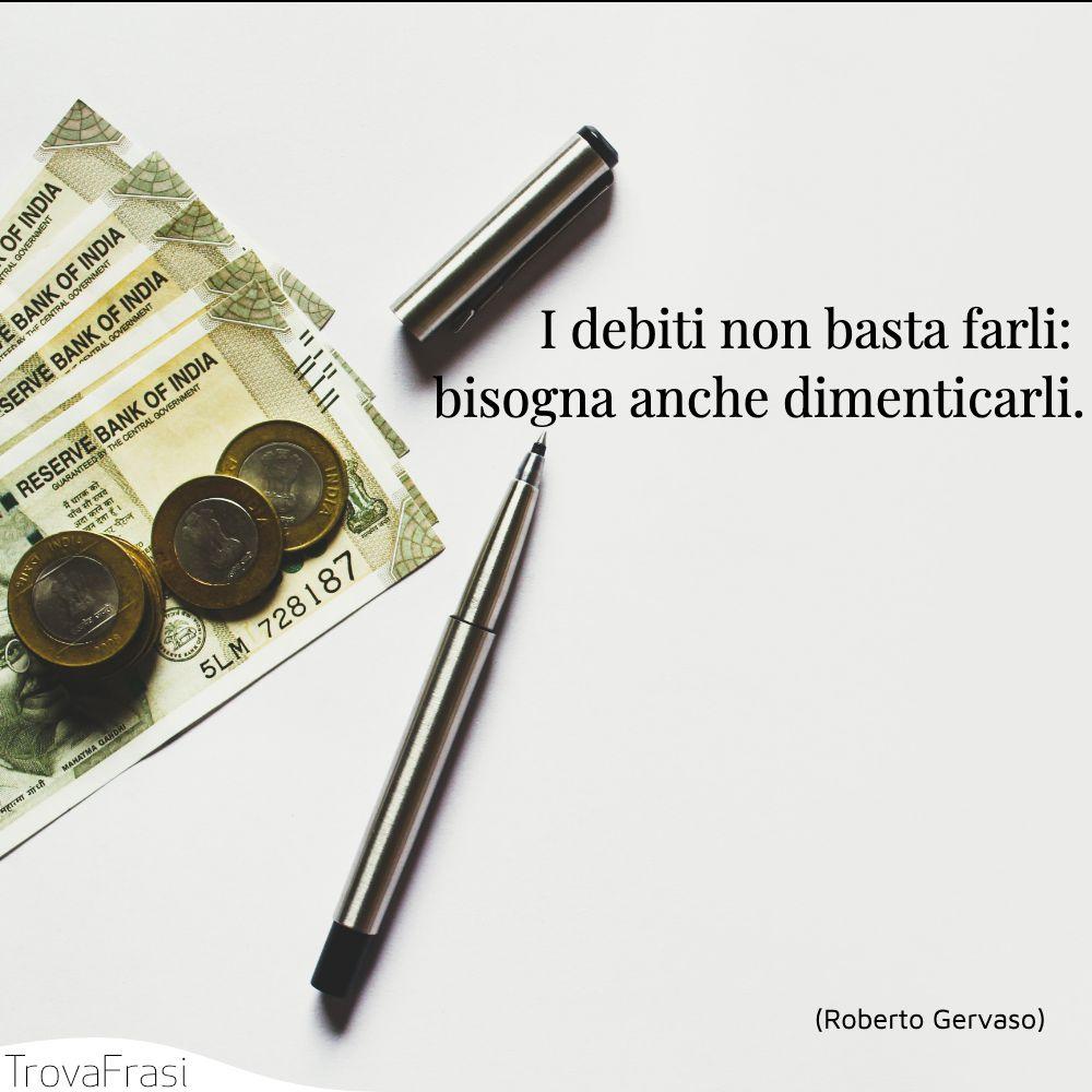 I debiti non basta farli: bisogna anche dimenticarli.