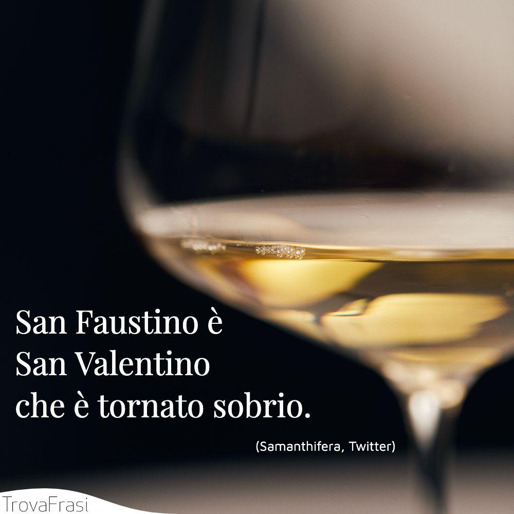 San Faustino è San Valentino che è tornato sobrio.