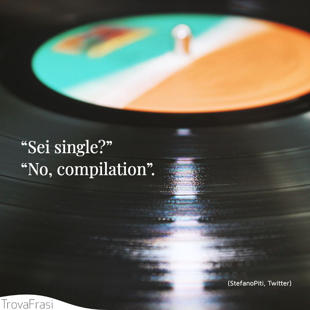 """Sei single?""""No, compilation""."
