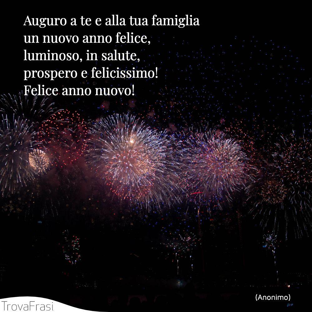 Auguro a te e alla tua famiglia un nuovo anno felice, luminoso, in salute, prospero e felicissimo! Felice anno nuovo!