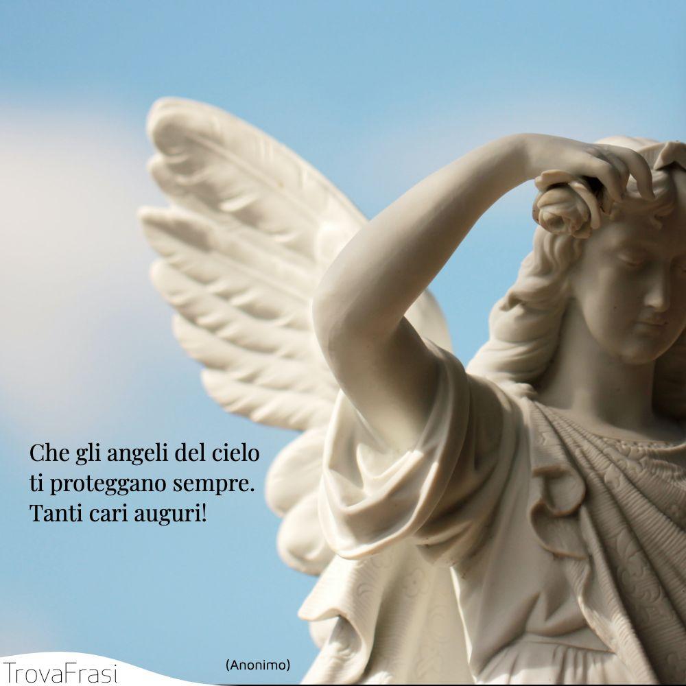 Che gli angeli del cielo ti proteggano sempre. Tanti cari auguri!