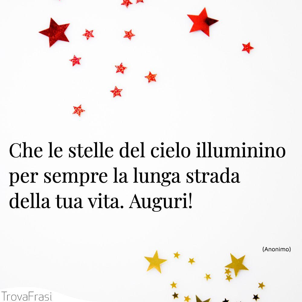 Che le stelle del cielo illuminino per sempre la lunga strada della tua vita. Auguri!