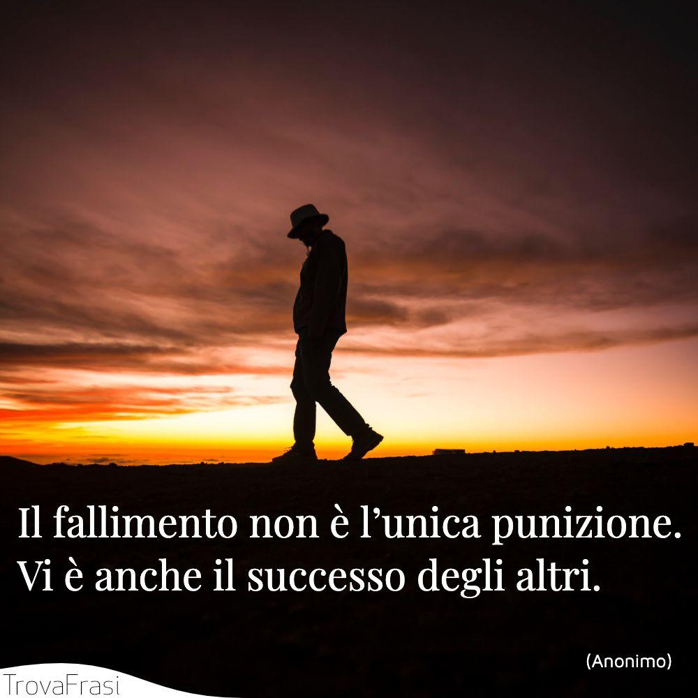 Il fallimento non è l'unica punizione. Vi è anche il successo degli altri.