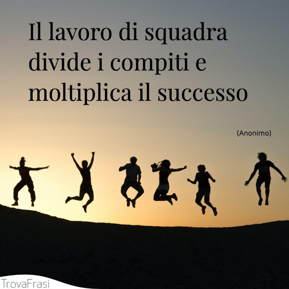 Il lavoro di squadra divide i compiti e moltiplica il successo
