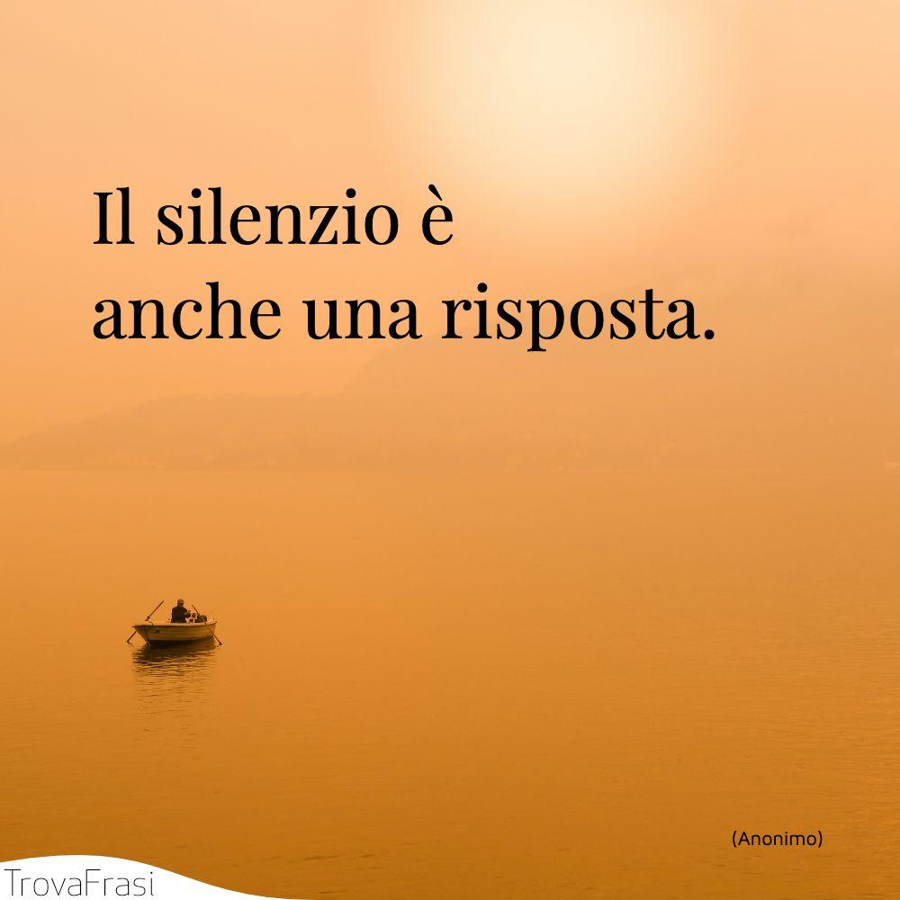 Il silenzio è anche una risposta.