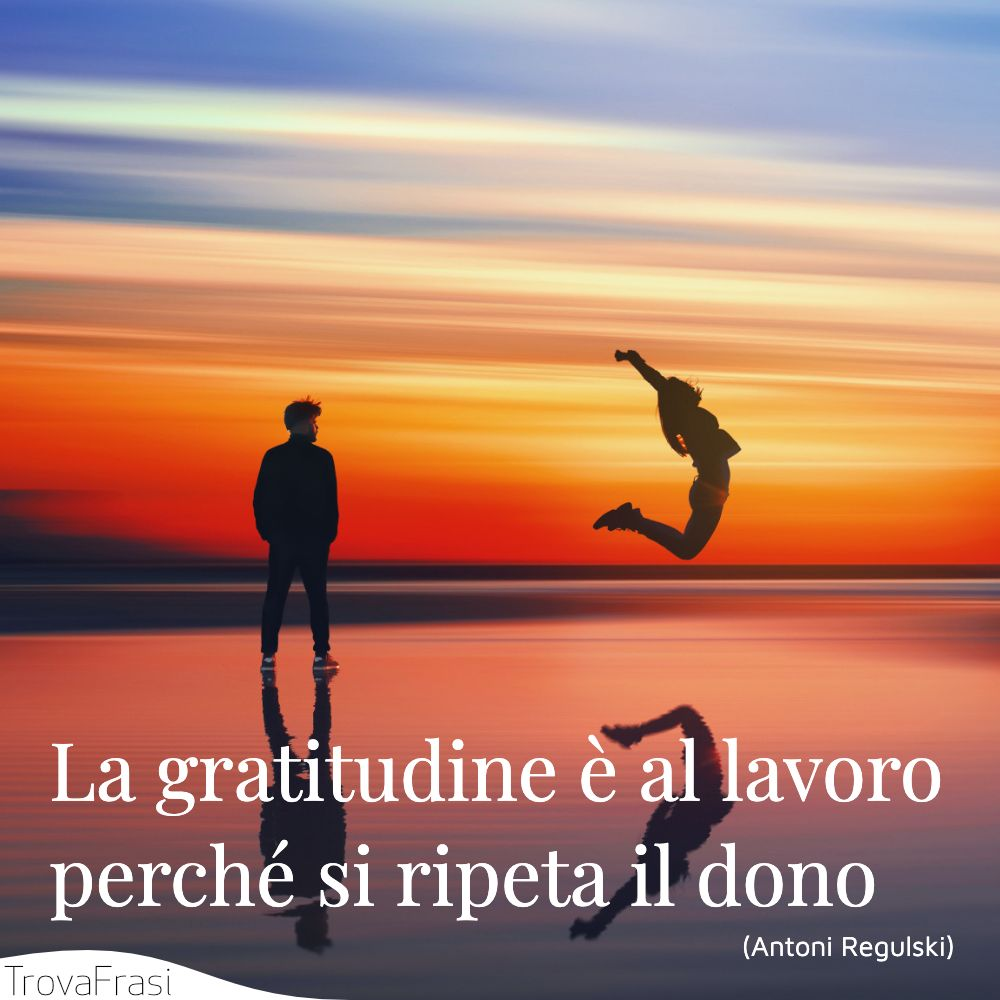 La gratitudine è al lavoro perché si ripeta il dono