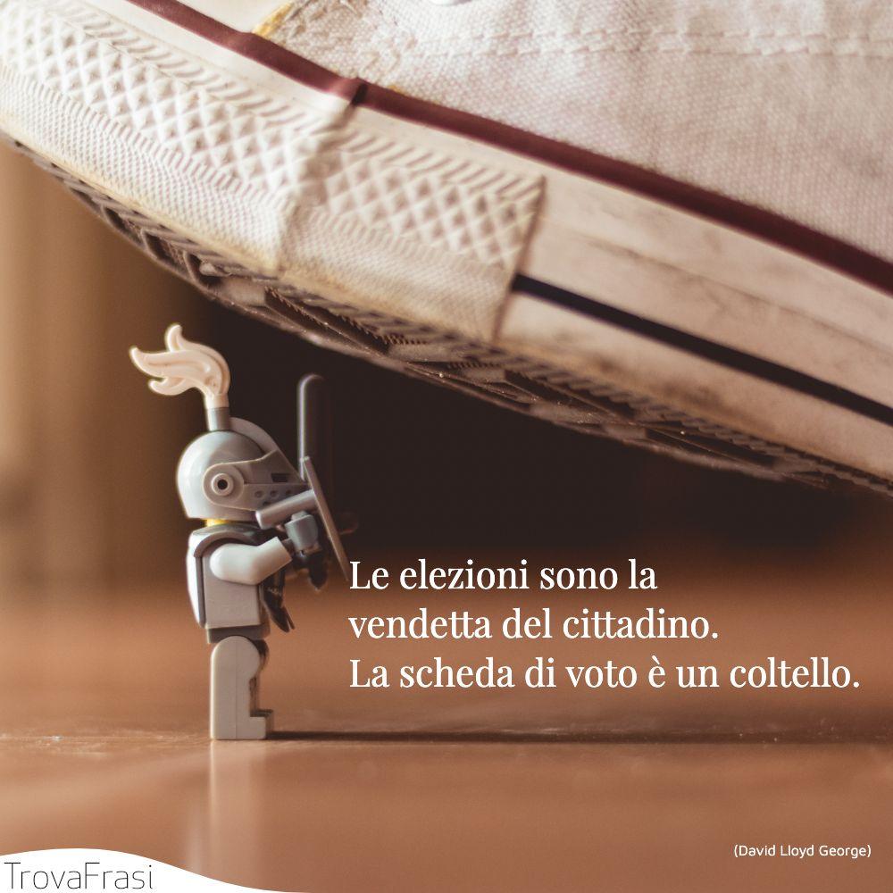 Le elezioni sono la vendetta del cittadino. La scheda di voto è un coltello.
