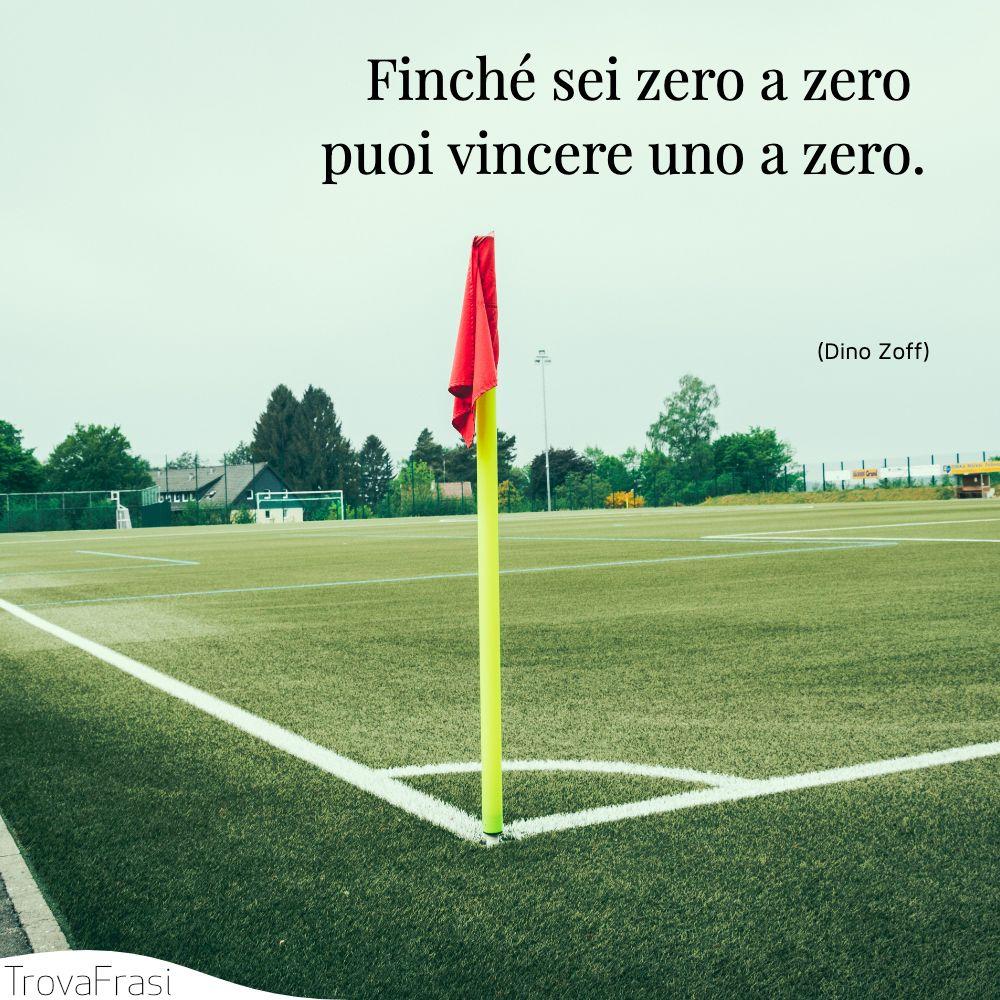 Finché sei zero a zero puoi vincere uno a zero.