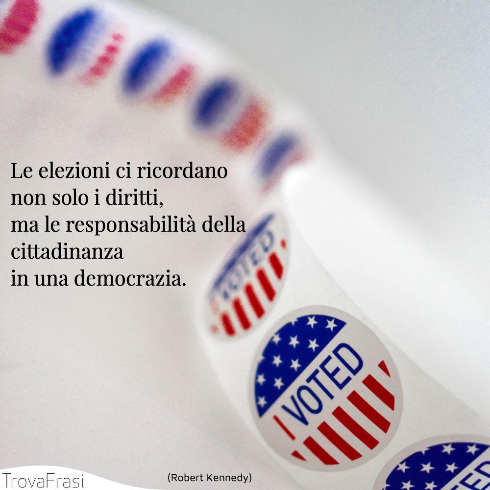 Le elezioni ci ricordano non solo i diritti, ma le responsabilità della cittadinanza in una democrazia.