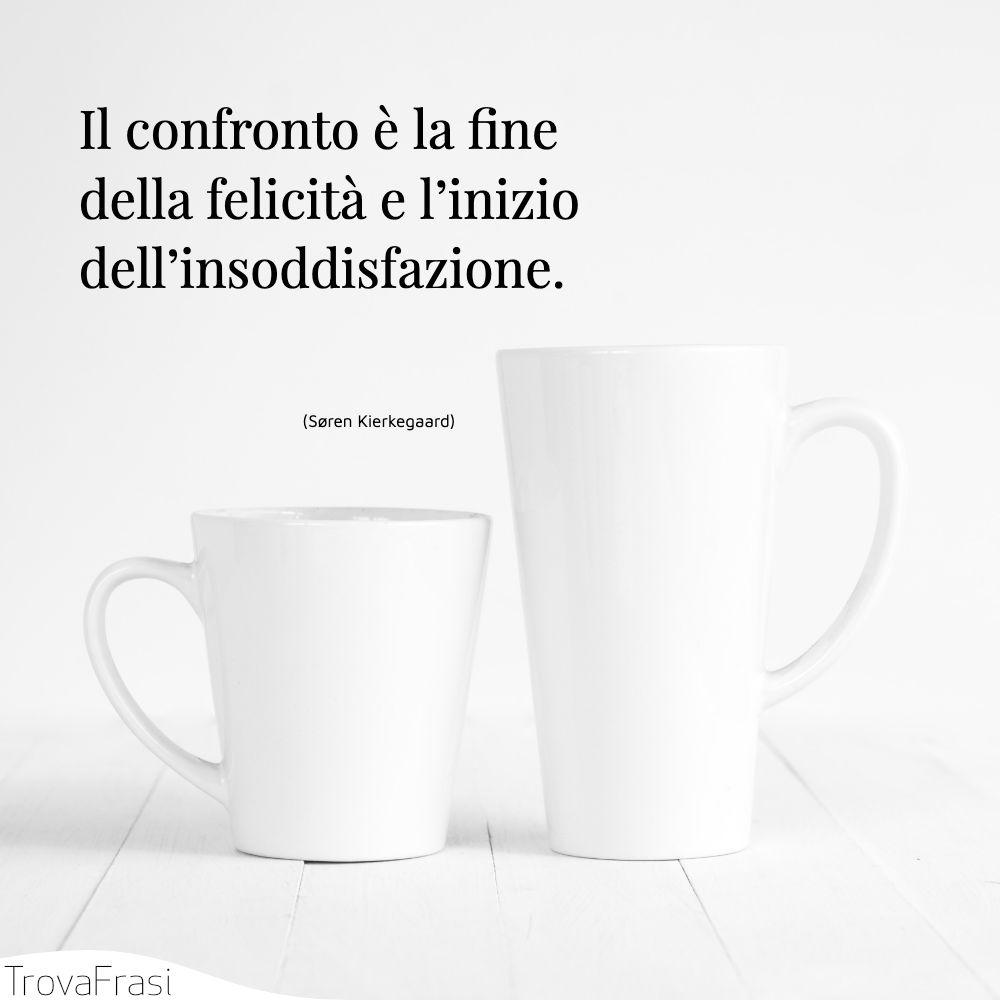 Il confronto è la fine della felicità e l'inizio dell'insoddisfazione.