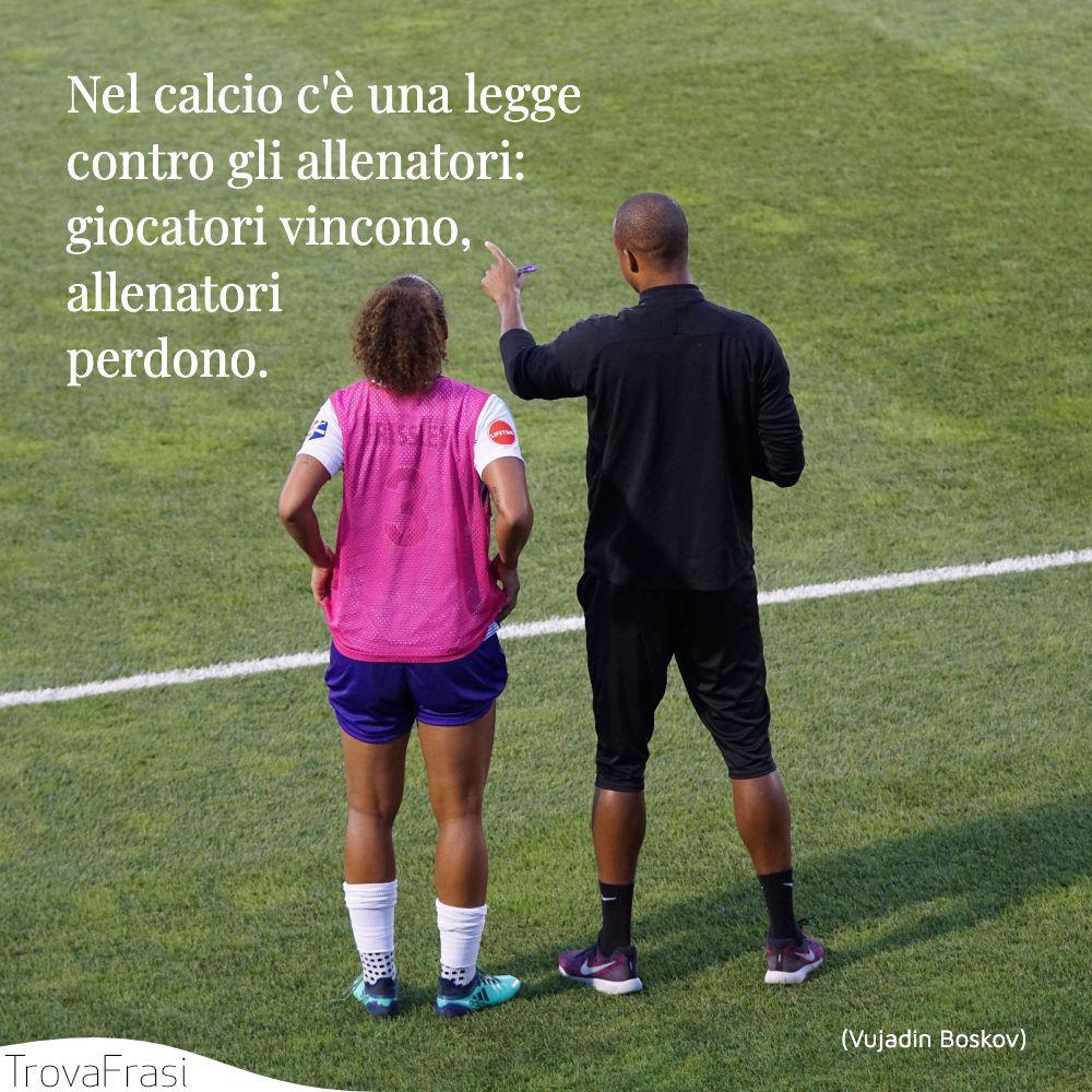Nel calcio c'è una legge contro gli allenatori: giocatori vincono, allenatori perdono.