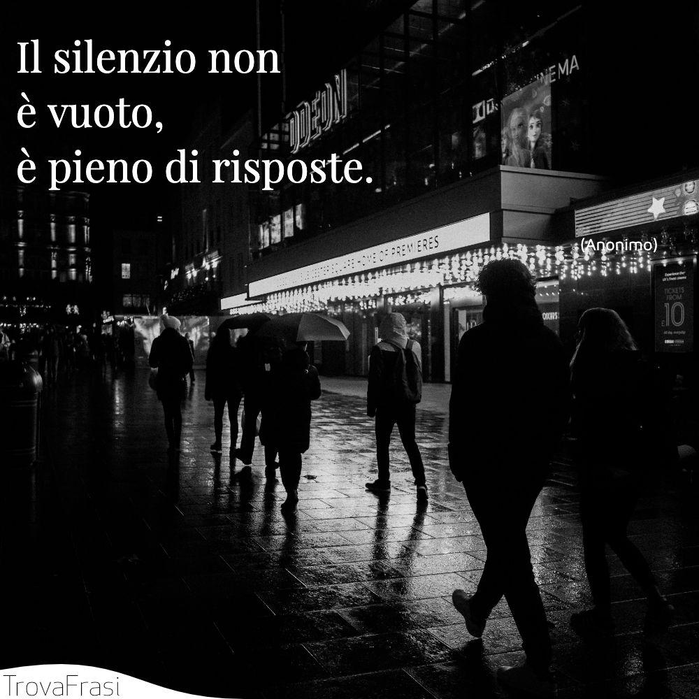 Il silenzio non è vuoto, è pieno di risposte.