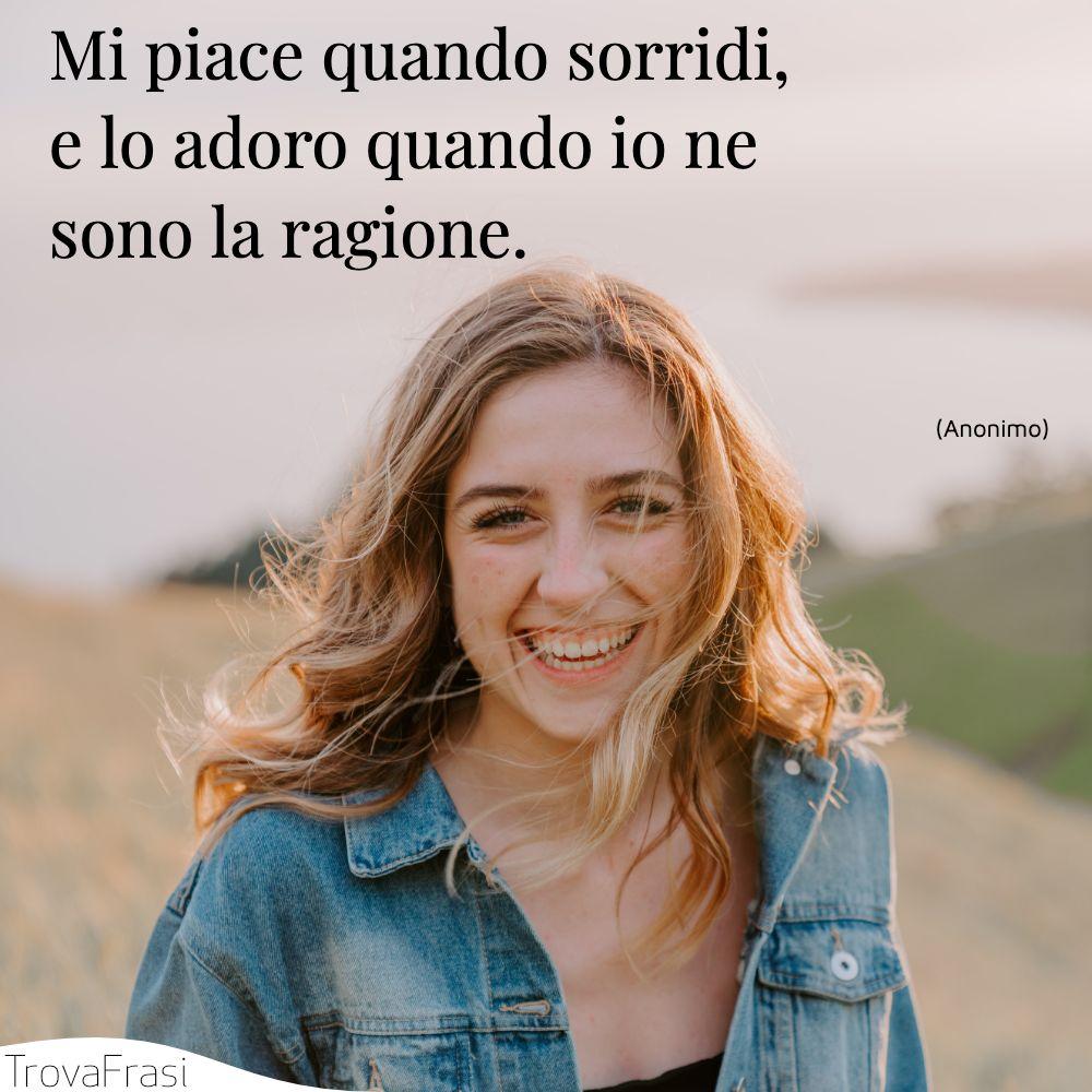 Mi piace quando sorridi, e lo adoro quando io ne sono la ragione.