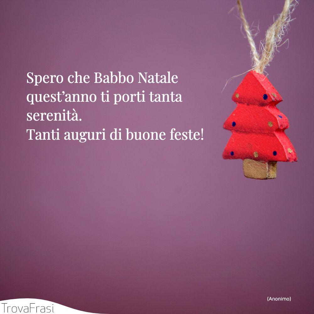 Spero che Babbo Natale quest'anno ti porti tanta serenità. Tanti auguri di buone feste!