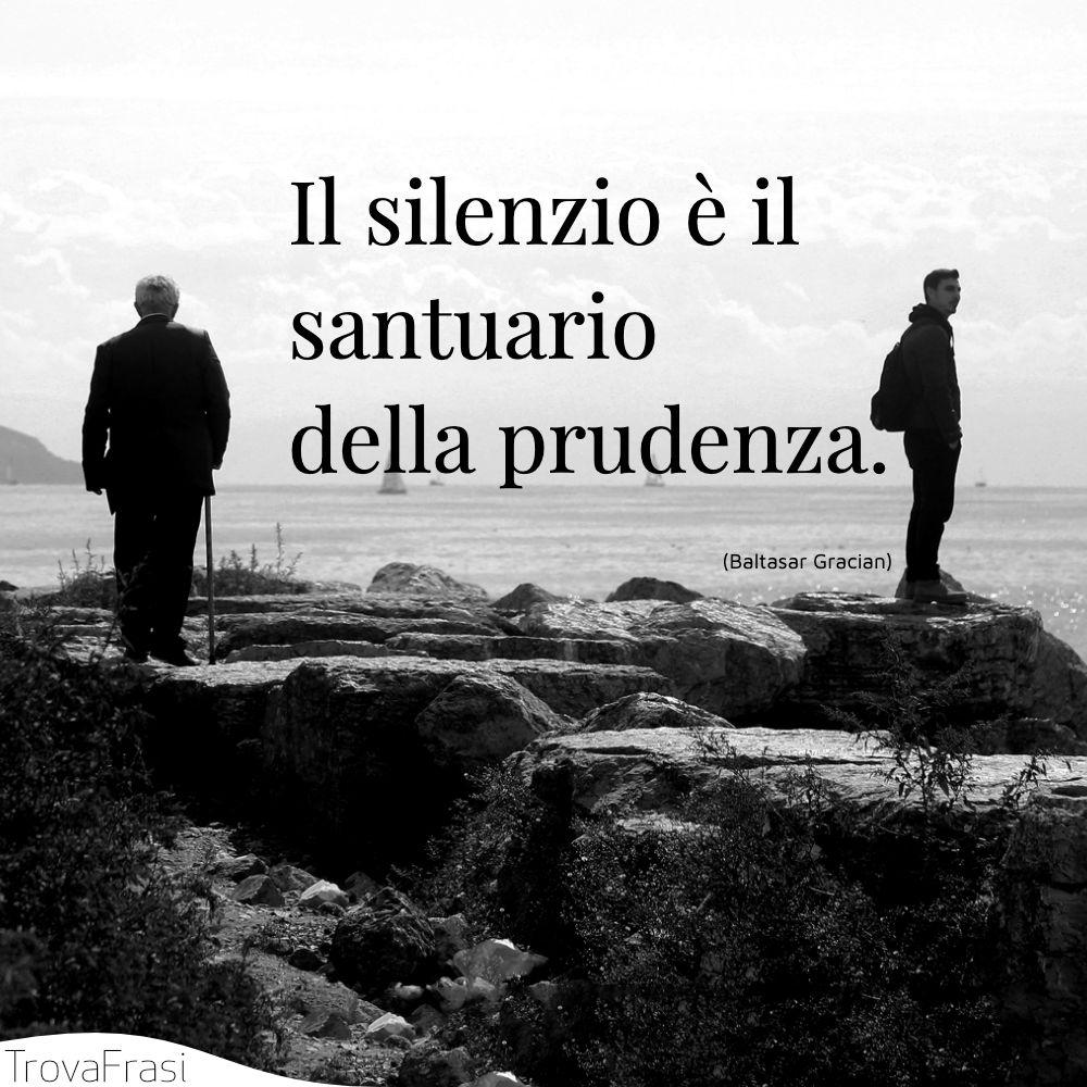 Il silenzio è il santuario della prudenza.