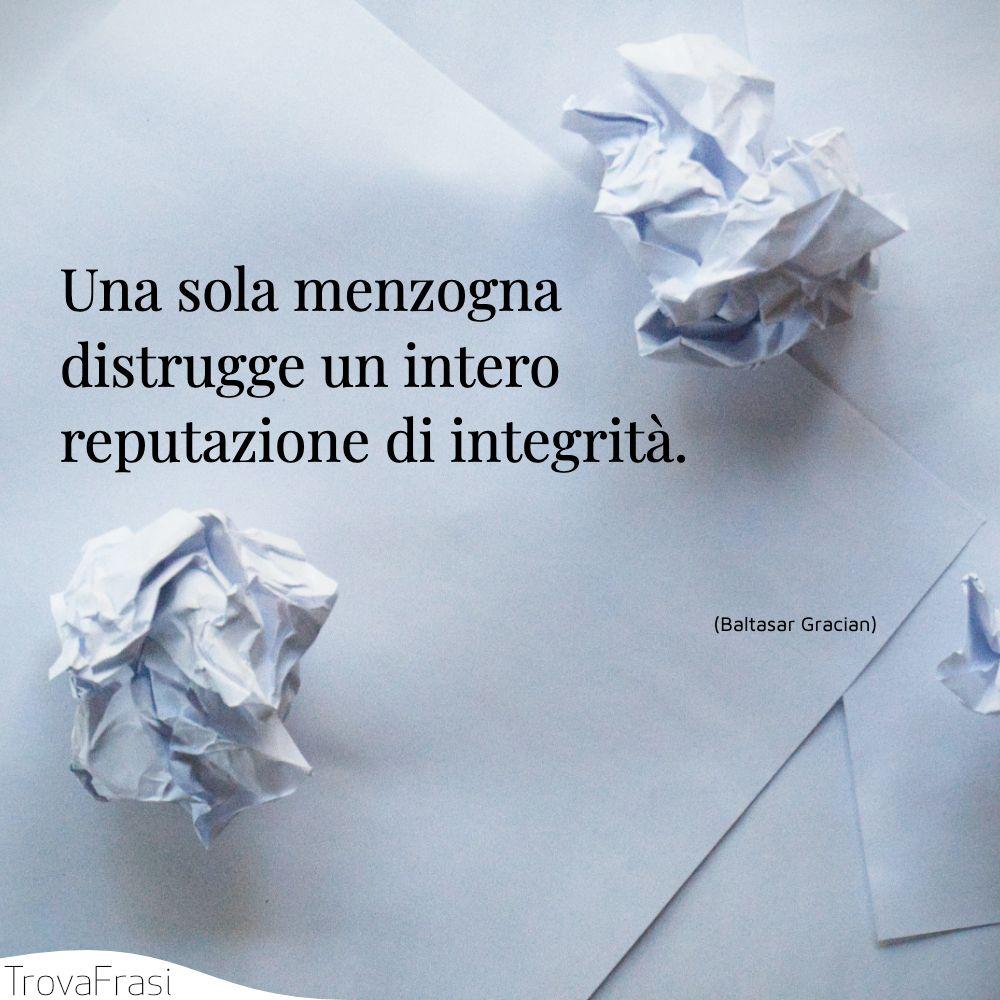 Una sola menzogna distrugge un intero reputazione di integrità.