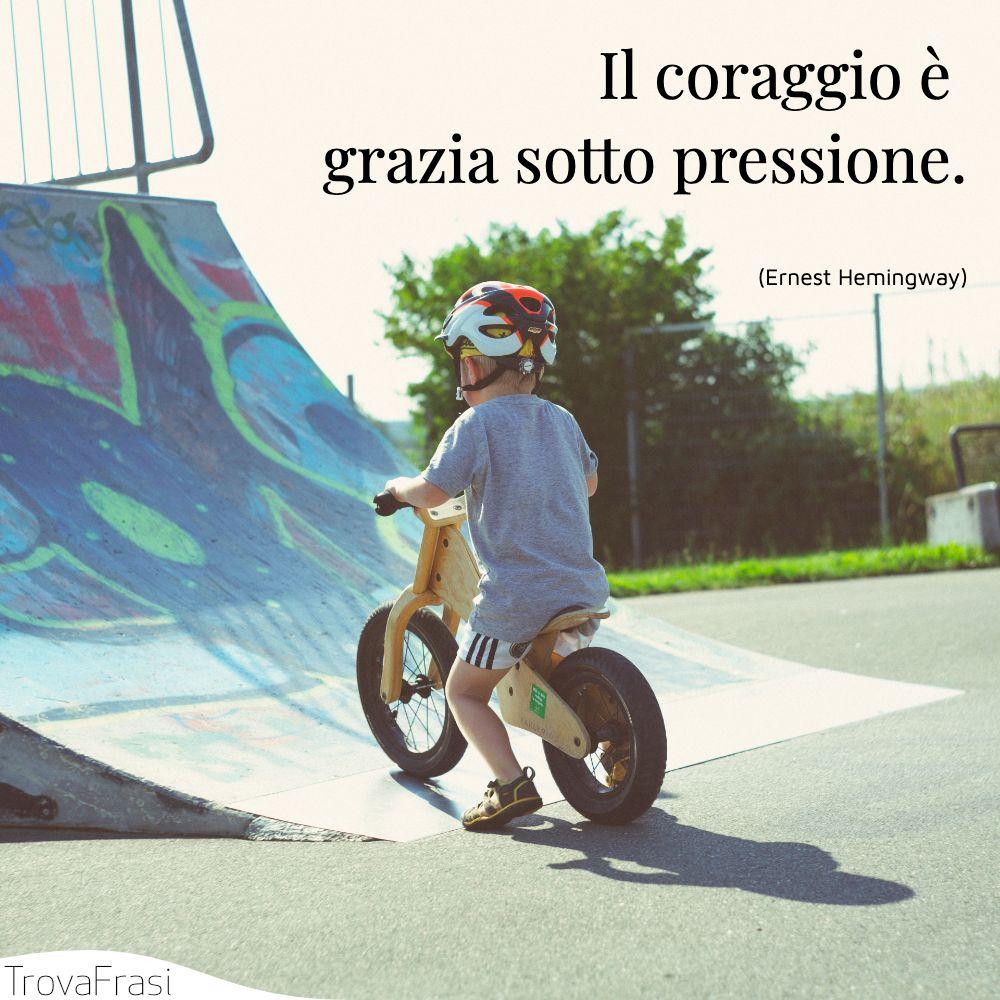 Il coraggio è grazia sotto pressione.