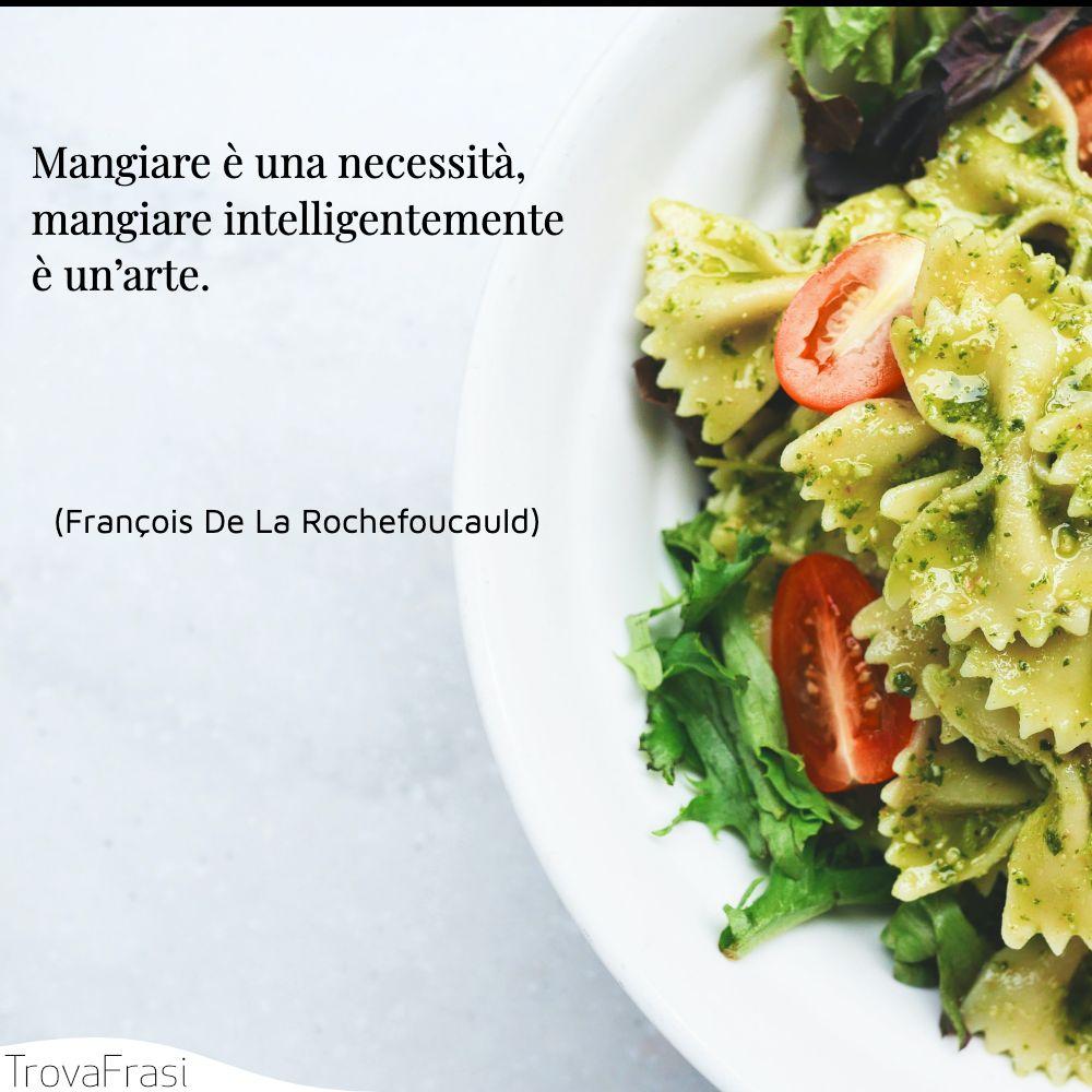 Mangiare è una necessità, mangiare intelligentemente è un'arte.