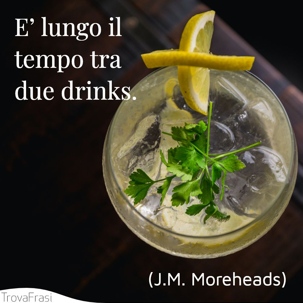 E' lungo il tempo tra due drinks.