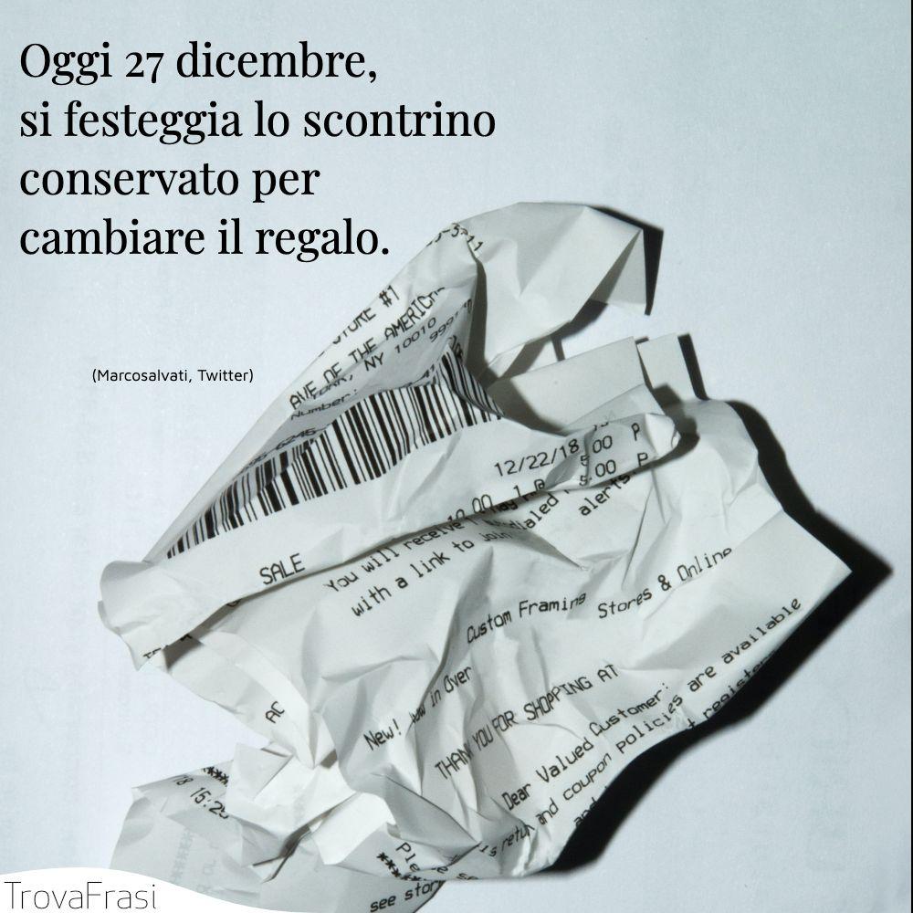 Oggi 27 dicembre, si festeggia lo scontrino conservato per cambiare il regalo.
