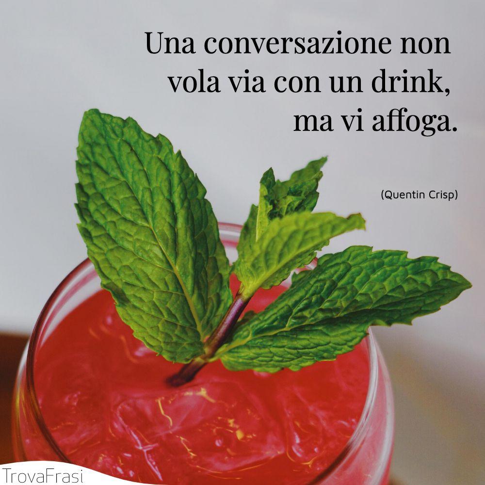 Una conversazione non vola via con un drink, ma vi affoga.