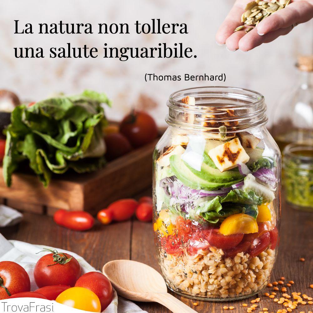 La natura non tollera una salute inguaribile.