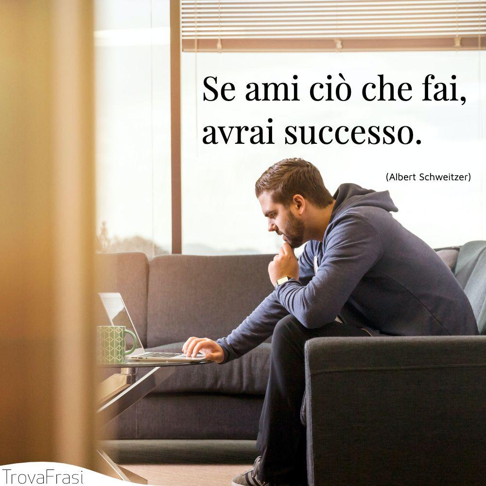 Se ami ciò che fai, avrai successo.