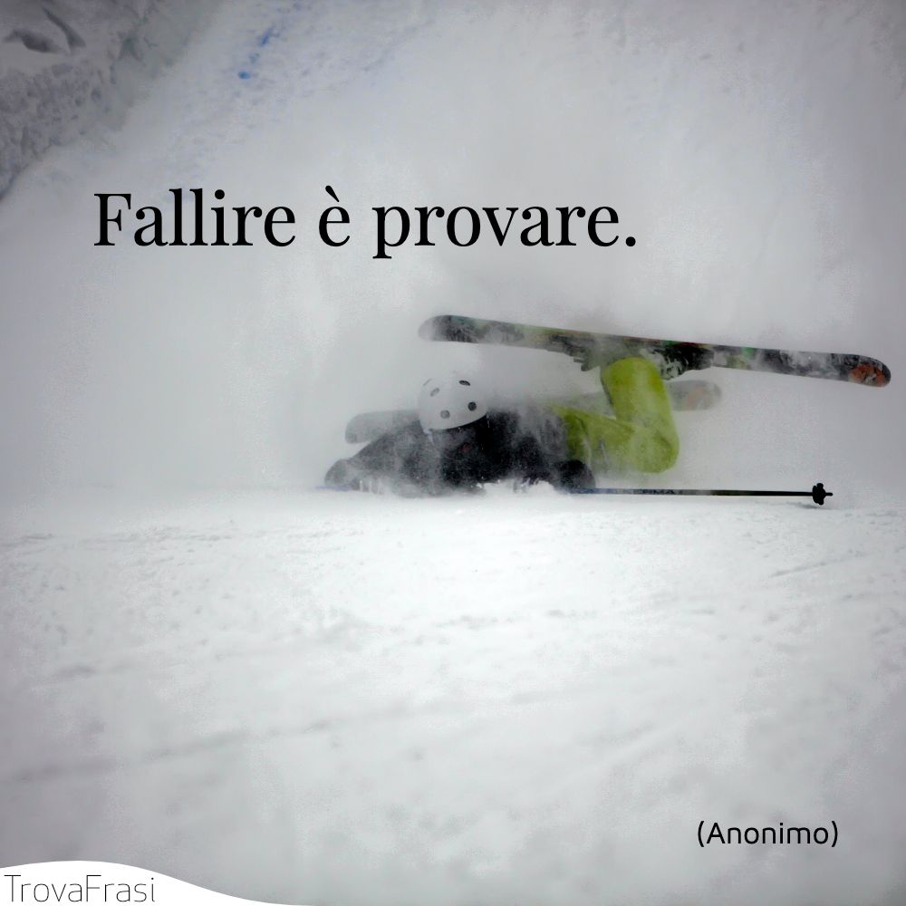 Fallire è provare.