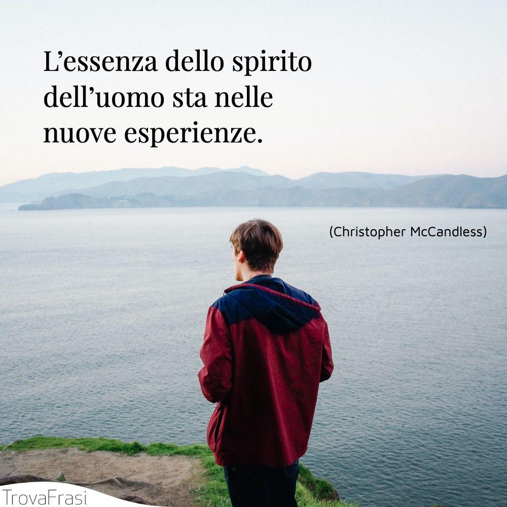 L'essenza dello spirito dell'uomo sta nelle nuove esperienze.