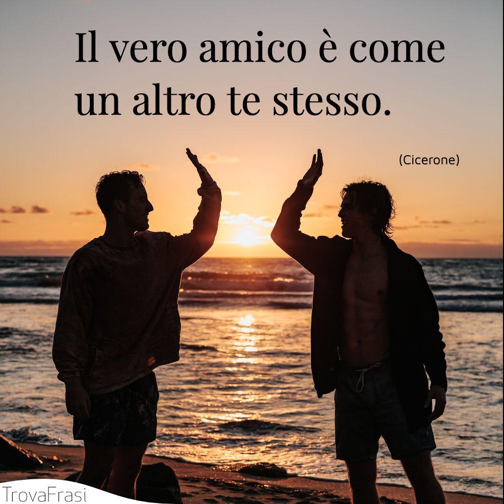 Il vero amico è come un altro te stesso.