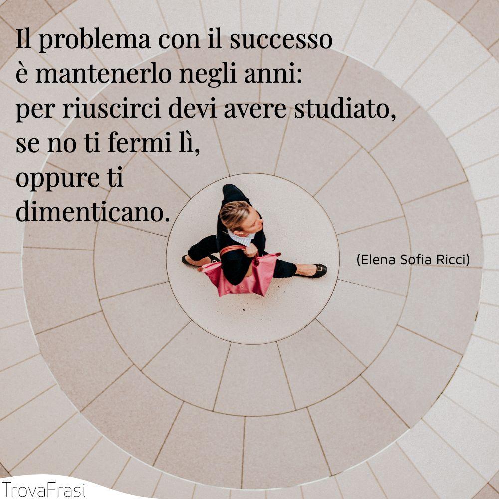 Il problema con il successo è mantenerlo negli anni: per riuscirci devi avere studiato, se no ti fermi lì, oppure ti dimenticano.
