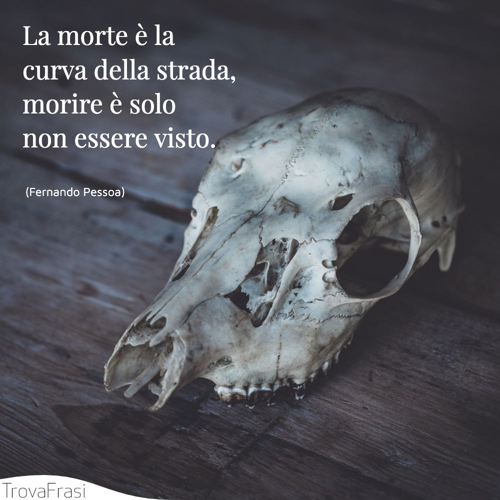 La morte è la curva della strada,morire è solo non essere visto.
