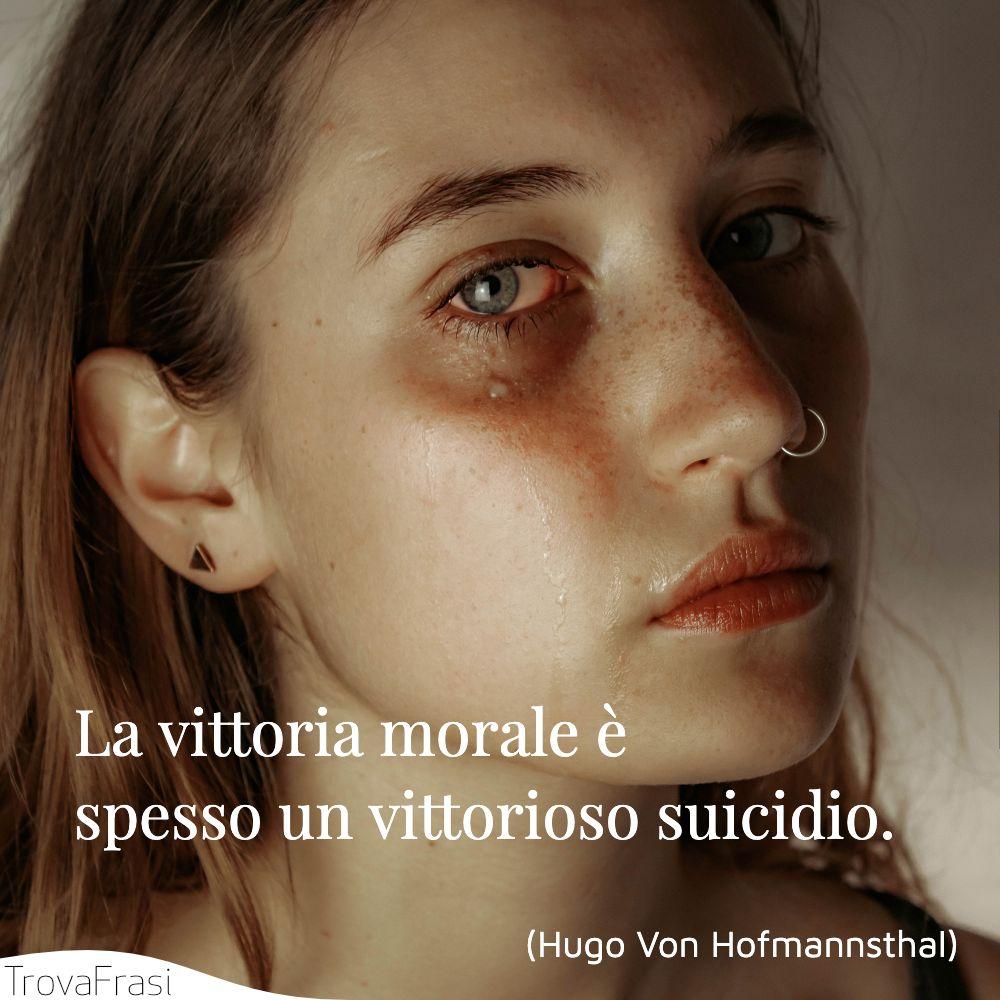La vittoria morale è spesso un vittorioso suicidio.