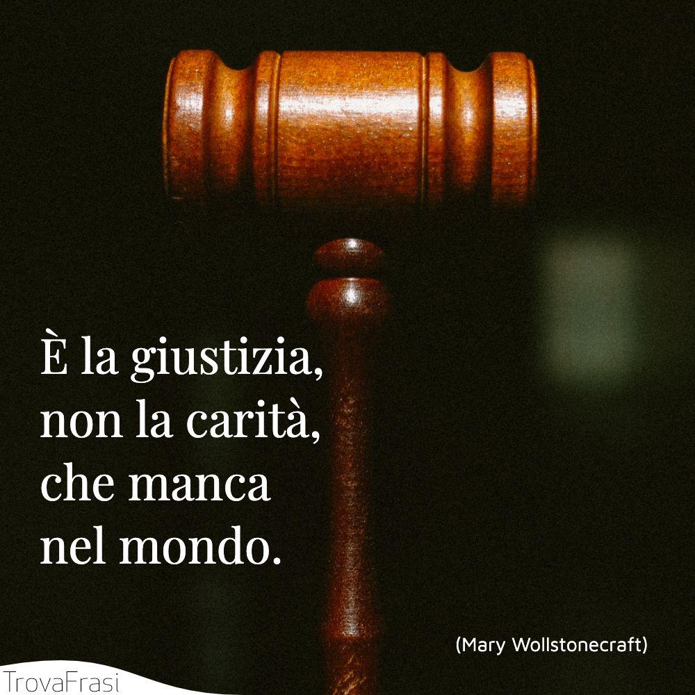È la giustizia, non la carità, che manca nel mondo.