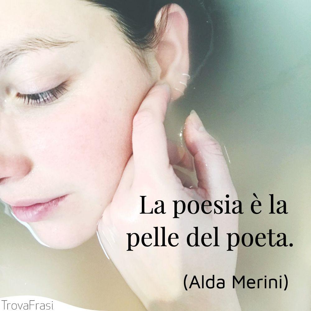 La poesia è la pelle del poeta.