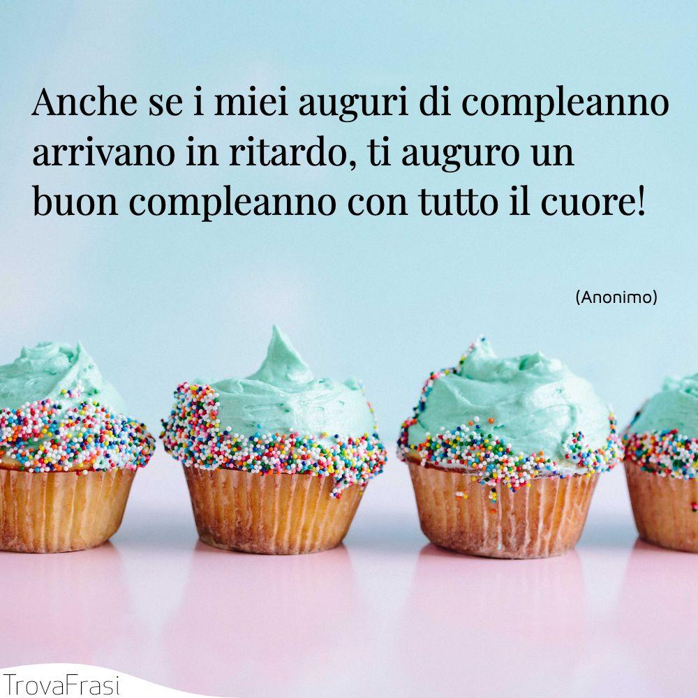Anche se i miei auguri di compleanno arrivano in ritardo, ti auguro un buon compleanno con tutto il cuore!