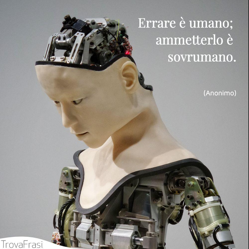 Errare è umano; ammetterlo è sovrumano.